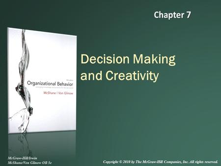 Decision Making and Creativity McGraw-Hill/Irwin McShane/Von Glinow OB 5e Copyright © 2010 by The McGraw-Hill Companies, Inc. All rights reserved.