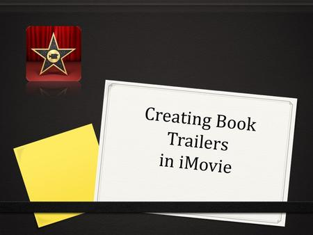 Creating Book Trailers in iMovie. Before You Begin… 0 Choose or create visuals to represent and illustrate the story 0 Pictures/Photos (taken on a camera.