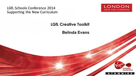 LGfL Creative Toolkit Belinda Evans LGfL Schools Conference 2014 Supporting the New Curriculum.