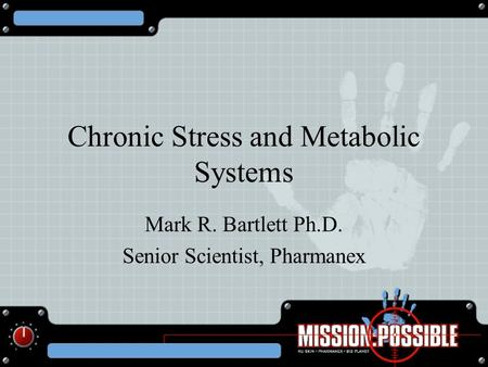 Chronic Stress and Metabolic Systems Mark R. Bartlett Ph.D. Senior Scientist, Pharmanex.
