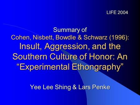 "Summary of Cohen, Nisbett, Bowdle & Schwarz (1996): Insult, Aggression, and the Southern Culture of Honor: An ""Experimental Ethongraphy"" LIFE 2004 Yee."