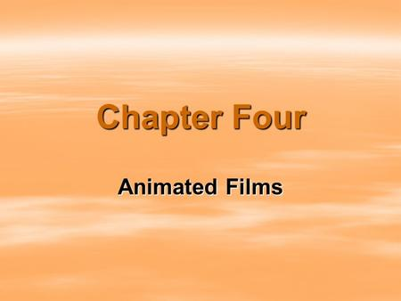 Chapter Four Animated Films. Animated Films(动画片) Definition of Animated Films: Animated Films are ones in which individual drawings are photographed frame.