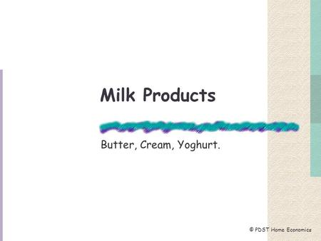 Milk Products Butter, Cream, Yoghurt. © PDST Home Economics.
