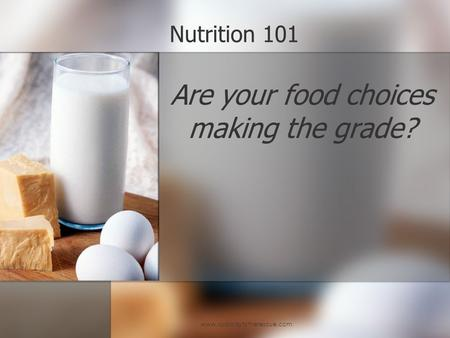 Www.spaladytotherescue.com Nutrition 101 Are your food choices making the grade?