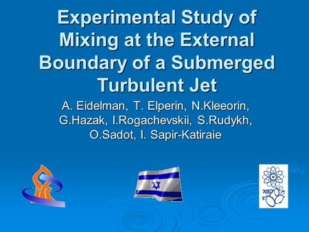 Experimental Study of Mixing at the External Boundary of a Submerged Turbulent Jet A. Eidelman, T. Elperin, N.Kleeorin, G.Hazak, I.Rogachevskii, S.Rudykh,