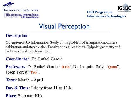 Visual Perception PhD Program in Information Technologies Description: Obtention of 3D Information. Study of the problem of triangulation, camera calibration.