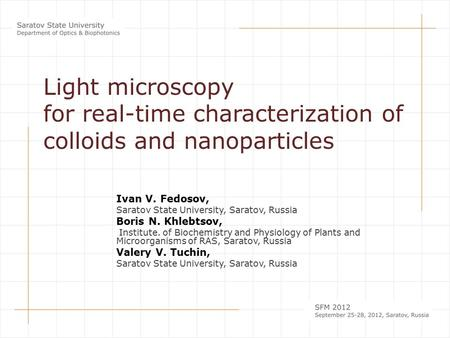 Light microscopy for real-time characterization of colloids and nanoparticles Ivan V. Fedosov, Saratov State University, Saratov, Russia Boris N. Khlebtsov,