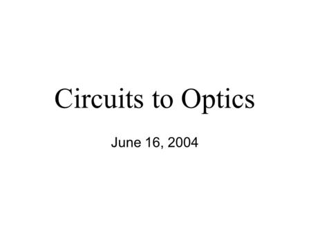 Circuits to Optics June 16, 2004. 2 Circular Motion.