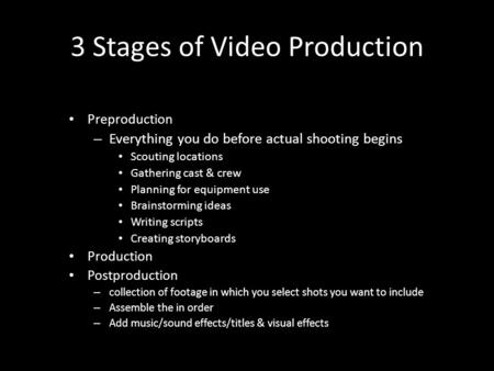 3 Stages of Video Production Preproduction – Everything you do before actual shooting begins Scouting locations Gathering cast & crew Planning for equipment.