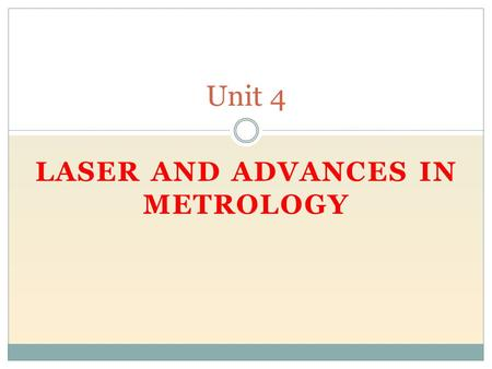 LASER AND ADVANCES IN METROLOGY Unit 4. Syllabus Precision instruments based on laser  Principle  laser interferometer  application in linear, angular.