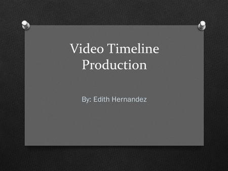 Video Timeline Production By: Edith Hernandez.  Cameras originally captured images on light sensitive material, later.