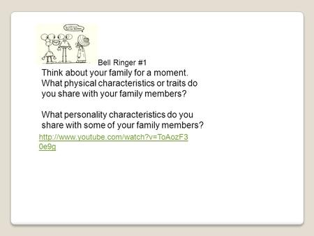 0e9g Bell Ringer #1 Think about your family for a moment. What physical characteristics or traits do you share with.