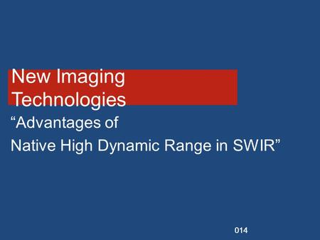 "Vendor Session SPIE DSS Baltimore 2014 New Imaging Technologies ""Advantages of Native High Dynamic Range in SWIR"""