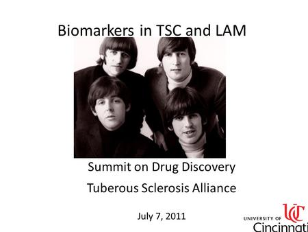 Summit on Drug Discovery Tuberous Sclerosis Alliance July 7, 2011 Biomarkers in TSC and LAM.