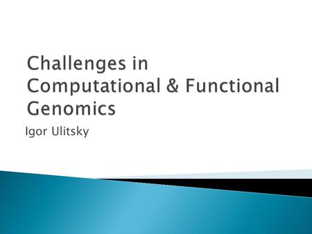 "Igor Ulitsky.  ""the branch of genetics that studies organisms in terms of their genomes (their full DNA sequences)""  Computational genomics in TAU ◦"