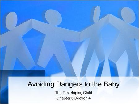 Avoiding Dangers to the Baby The Developing Child Chapter 5 Section 4.