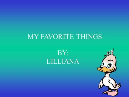 BY: LILLIANA MY FAVORITE THINGS MY FAVORITE HOUSE My favorite house has 4 people.