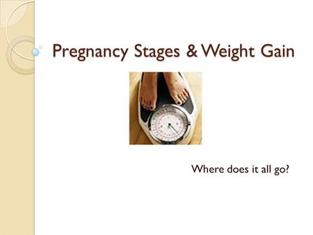 Pregnancy Stages & Weight Gain Where does it all go?