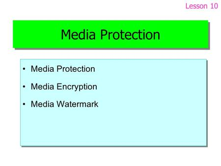 Media Protection Media Encryption Media Watermark Media Protection Media Encryption Media Watermark Lesson 10.