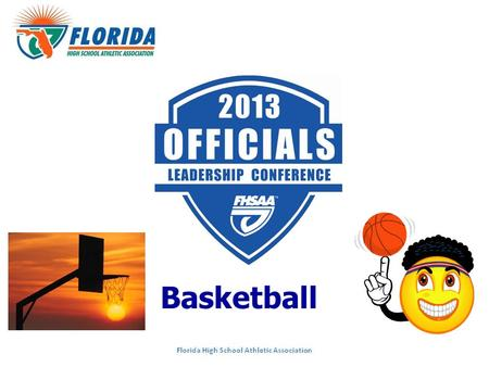 Basketball. Topics Moderator: Gary Pigott, FHSAA Staff (Gainesville) 1.2013 NFHS Changes: Nile Dixon, SABO (Jax) 2.State Series Assignments: Arbiter Feedback.