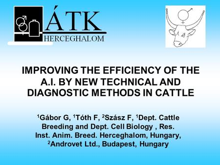 IMPROVING THE EFFICIENCY OF THE A.I. BY NEW TECHNICAL AND DIAGNOSTIC METHODS IN CATTLE 1 Gábor G, 1 Tóth F, 2 Szász F, 1 Dept. Cattle Breeding and Dept.