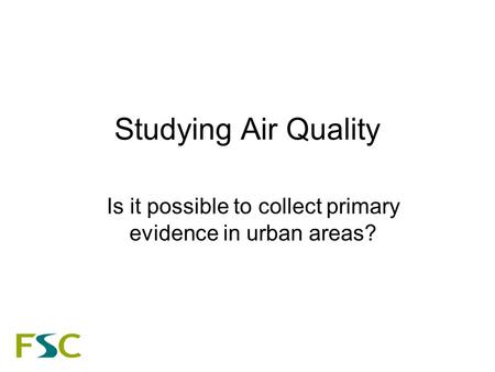 Studying Air Quality Is it possible to collect primary evidence in urban areas?
