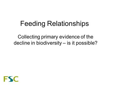 Feeding Relationships Collecting primary evidence of the decline in biodiversity – is it possible?
