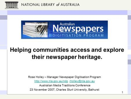 1 Helping communities access and explore their newspaper heritage. Rose Holley – Manager Newspaper Digitisation Program