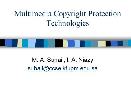 Multimedia Copyright Protection Technologies M. A. Suhail, I. A. Niazy