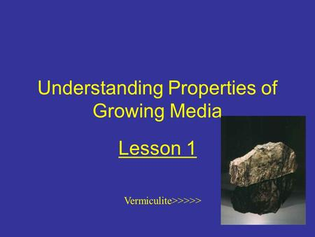 Understanding Properties of Growing Media Lesson 1 Vermiculite>>>>>