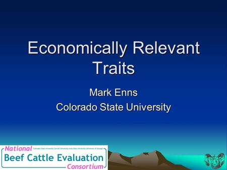 Economically Relevant Traits Mark Enns Colorado State University.