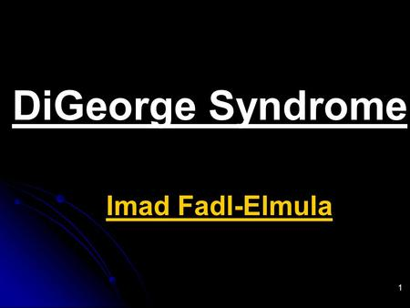 Imad Fadl-Elmula 1 DiGeorge Syndrome. Synonyms 1. Chromosome 22q11 deletion syndrome. 2. CATCH 22. Cardiac anomalies. Cardiac anomalies. Abnormal facies.