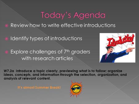  Review how to write effective introductions  Identify types of introductions  Explore challenges of 7 th graders with research articles W7.2a Introduce.
