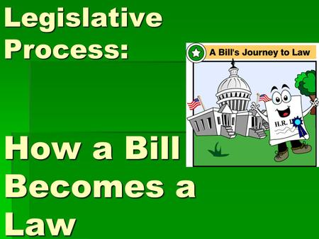 Legislative Process: How a Bill Becomes a Law. Introduction  Ideas for bills come from citizens, President, members of Congress, or special-interest.