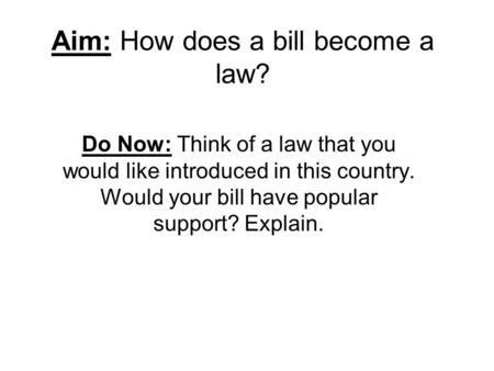 Aim: How does a bill become a law?