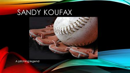 SANDY KOUFAX A pitching legend. BIRTH Sandy Braun was born on December 30, 1935. In 1938 when Sandy was three, his parents divorced. His mother Evelyn.