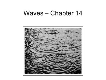 Waves – Chapter 14. Transverse Wave Pulse The easiest type of wave to visualize is a transverse wave, where the displacement of the medium is perpendicular.