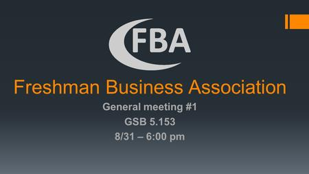 Freshman Business Association General meeting #1 GSB 5.153 8/31 – 6:00 pm.