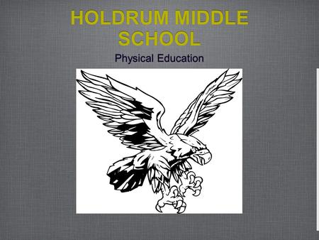 HOLDRUM MIDDLE SCHOOL Physical Education.