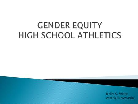 Kelly S. Witte  Demonstrate ◦ % of male and female athletes are substantially proportionate to male and female students enrolled  OR...
