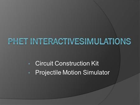 Circuit Construction Kit Projectile Motion Simulator.