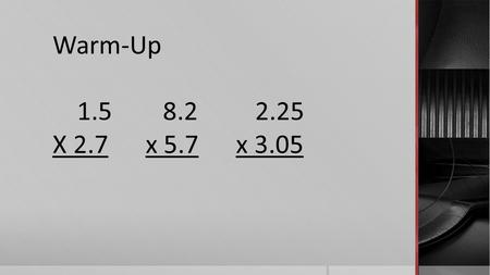 Warm-Up 1.58.2 2.25 X 2.7 x 5.7 x 3.05. Partner Talk How Would you Add 2/5 and 1/5?