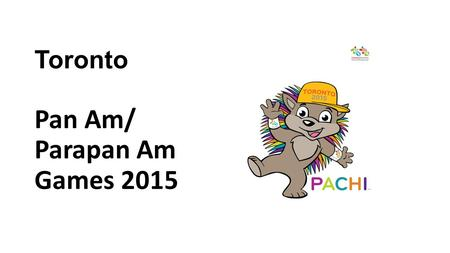 Toronto Pan Am/ Parapan Am Games 2015. What are the Pan Am/Parapan Am Games? A major sporting event in the Americas Scheduled every four years – one year.
