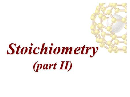 Stoichiometry (part II) Stoichiometry (part II). 1 mole of anything = 6.022 x 10 23 units of that thing (Avogadro's number) = molar mass of that thing.