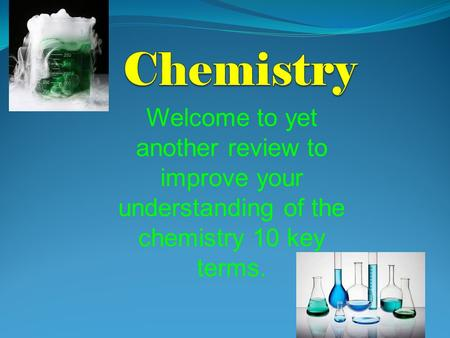 Welcome to yet another review to improve your understanding of the chemistry 10 key terms.