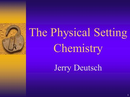 1 The Physical Setting Chemistry Jerry Deutsch 2 New York State Education Department Core Curriculum