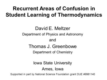 Recurrent Areas of Confusion in Student Learning of Thermodynamics David E. Meltzer Department of Physics and Astronomy and Thomas J. Greenbowe Department.