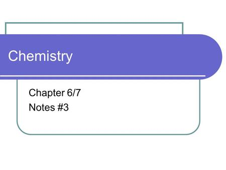 Chemistry Chapter 6/7 Notes #3.