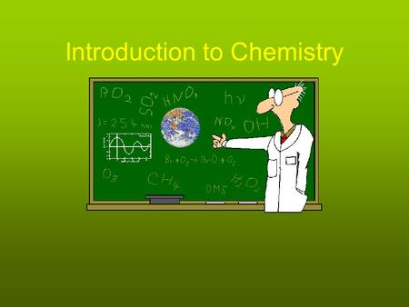 Introduction to Chemistry. Chemistry Is the Science that deals with the composition, structure, and properties of matter and the transformations which.