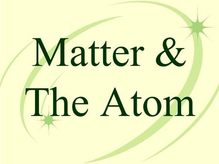 Matter & The Atom. Matter  The term matter describes all of the physical substances around us  Anything that has mass and volume (takes up space) 